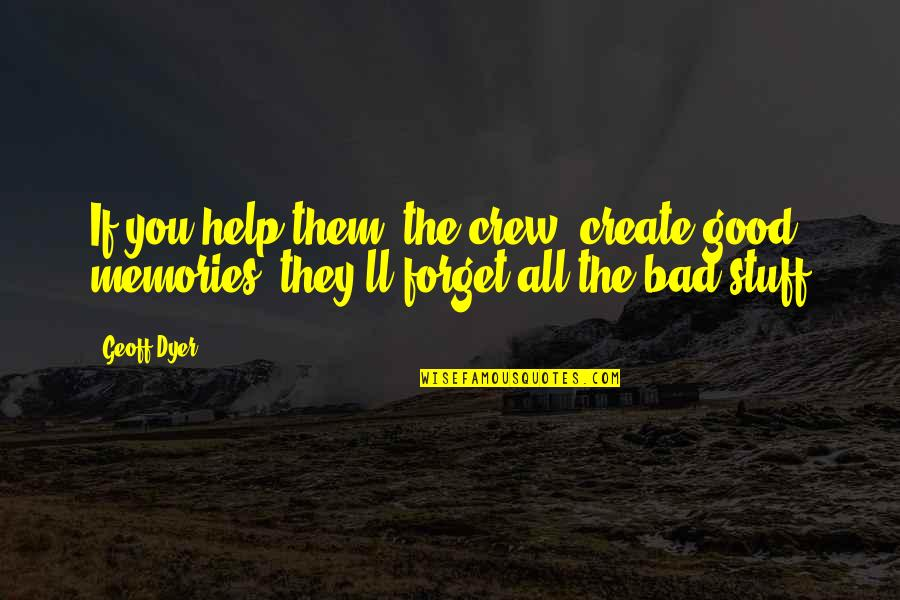 Undercovered Quotes By Geoff Dyer: If you help them (the crew) create good