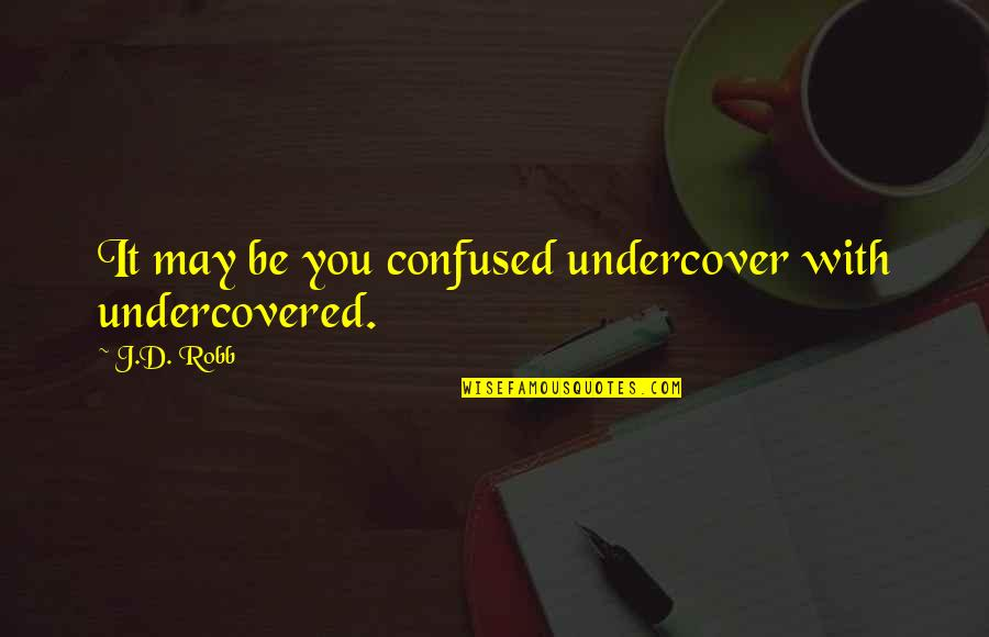 Undercovered Quotes By J.D. Robb: It may be you confused undercover with undercovered.