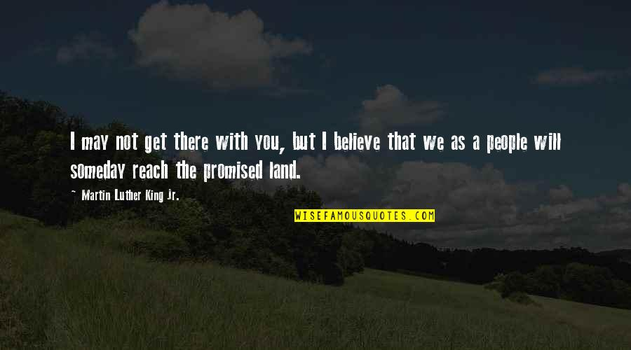 Undercovered Quotes By Martin Luther King Jr.: I may not get there with you, but