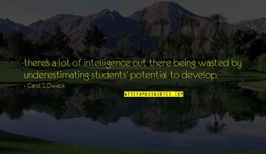 Underestimating Intelligence Quotes By Carol S. Dweck: there's a lot of intelligence out there being
