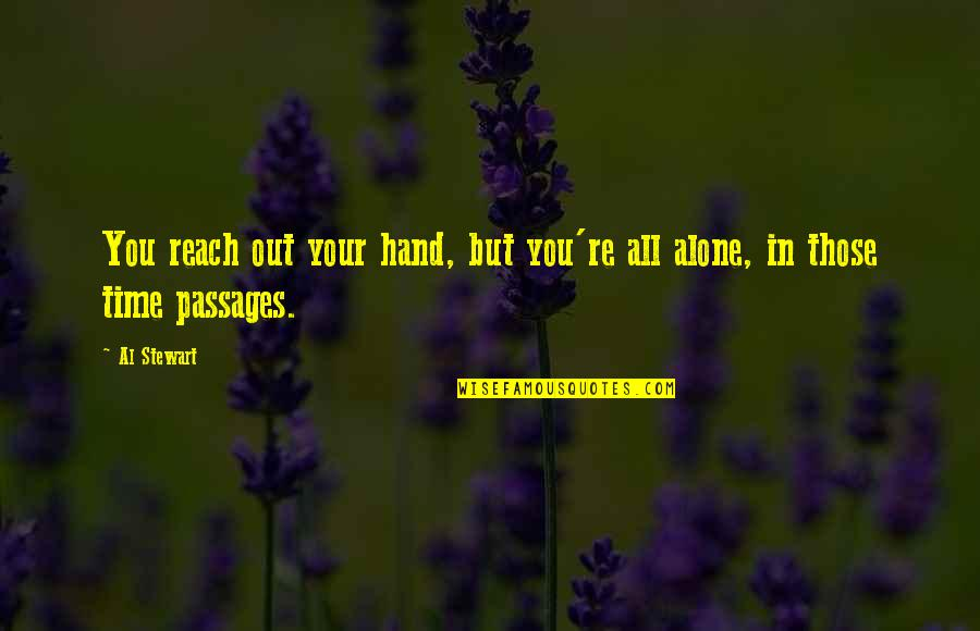 Undergirding Quotes By Al Stewart: You reach out your hand, but you're all
