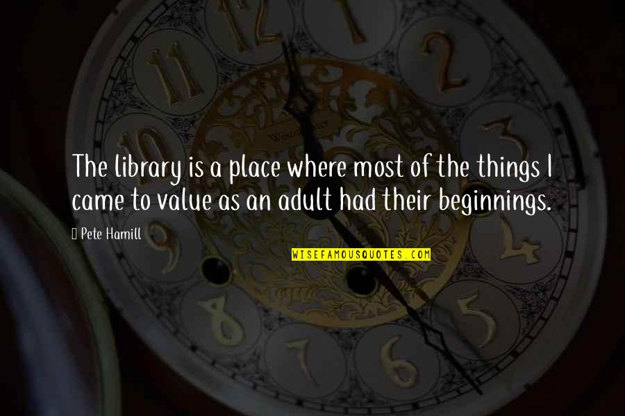 Undergirding Quotes By Pete Hamill: The library is a place where most of