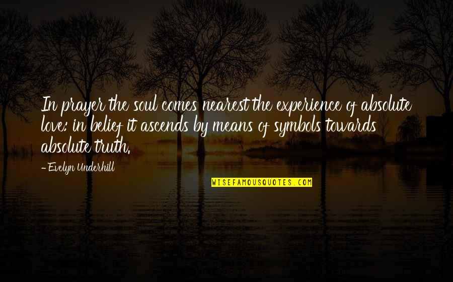 Underhill Quotes By Evelyn Underhill: In prayer the soul comes nearest the experience