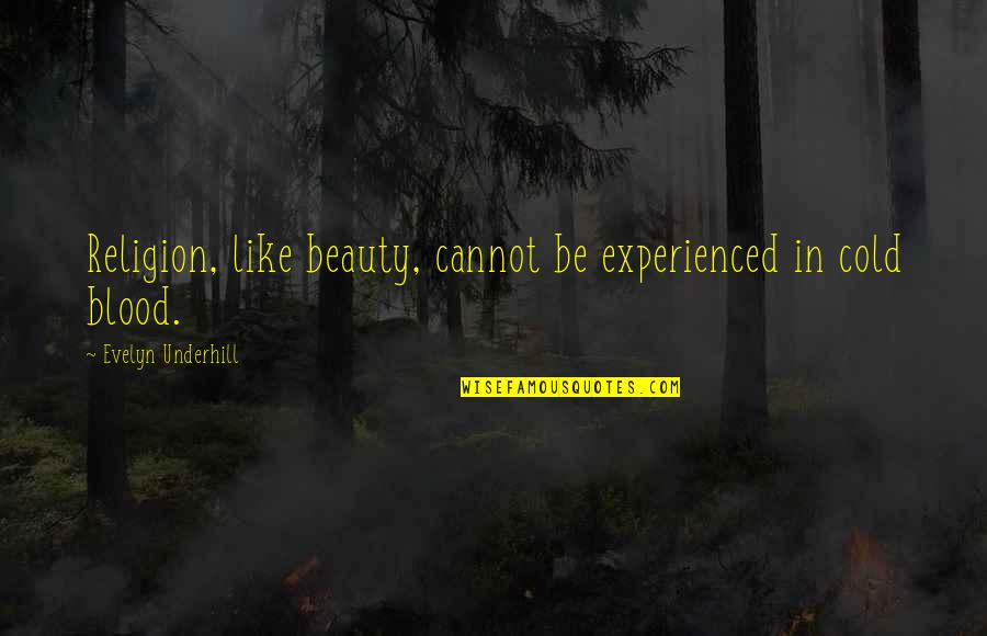 Underhill Quotes By Evelyn Underhill: Religion, like beauty, cannot be experienced in cold