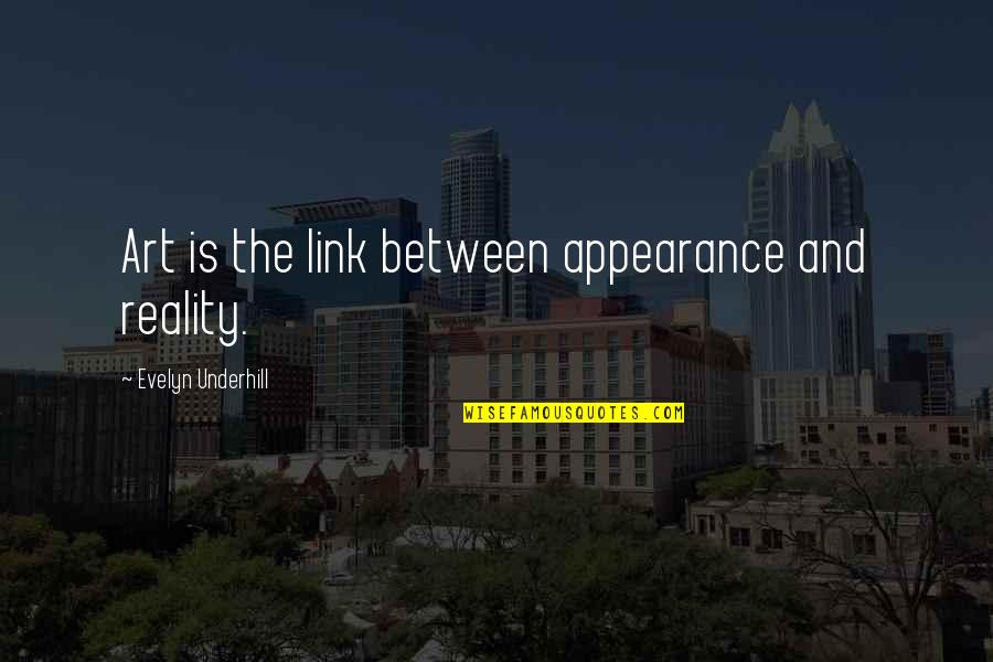 Underhill Quotes By Evelyn Underhill: Art is the link between appearance and reality.