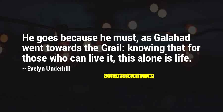 Underhill Quotes By Evelyn Underhill: He goes because he must, as Galahad went