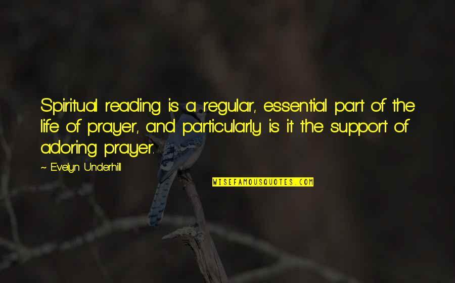 Underhill Quotes By Evelyn Underhill: Spiritual reading is a regular, essential part of