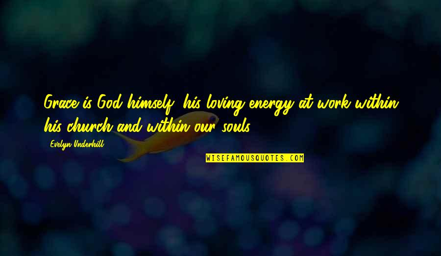 Underhill Quotes By Evelyn Underhill: Grace is God himself, his loving energy at
