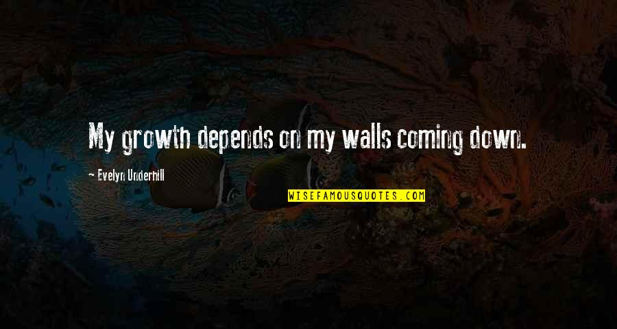 Underhill Quotes By Evelyn Underhill: My growth depends on my walls coming down.