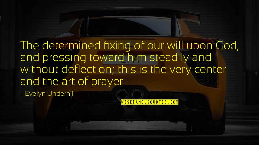 Underhill Quotes By Evelyn Underhill: The determined fixing of our will upon God,
