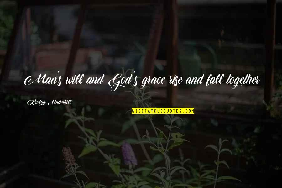 Underhill Quotes By Evelyn Underhill: Man's will and God's grace rise and fall