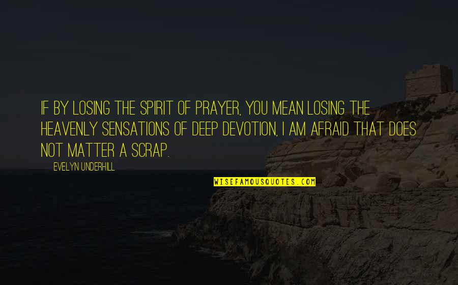 Underhill Quotes By Evelyn Underhill: If by losing the spirit of prayer, you