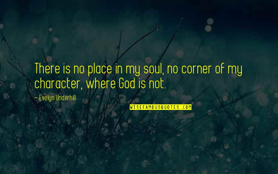 Underhill Quotes By Evelyn Underhill: There is no place in my soul, no