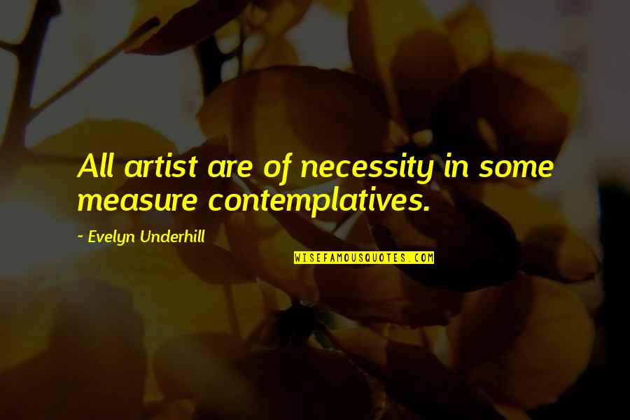 Underhill Quotes By Evelyn Underhill: All artist are of necessity in some measure