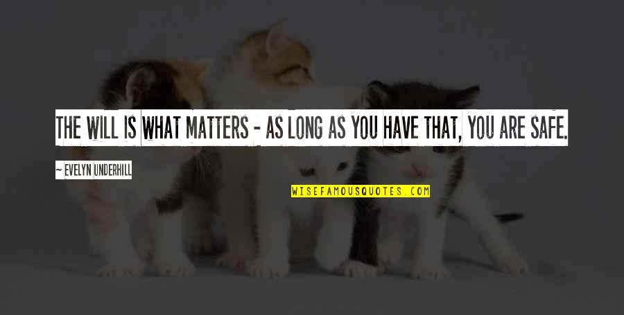 Underhill Quotes By Evelyn Underhill: The will is what matters - as long
