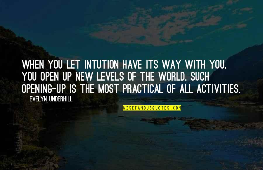 Underhill Quotes By Evelyn Underhill: When you let intution have its way with