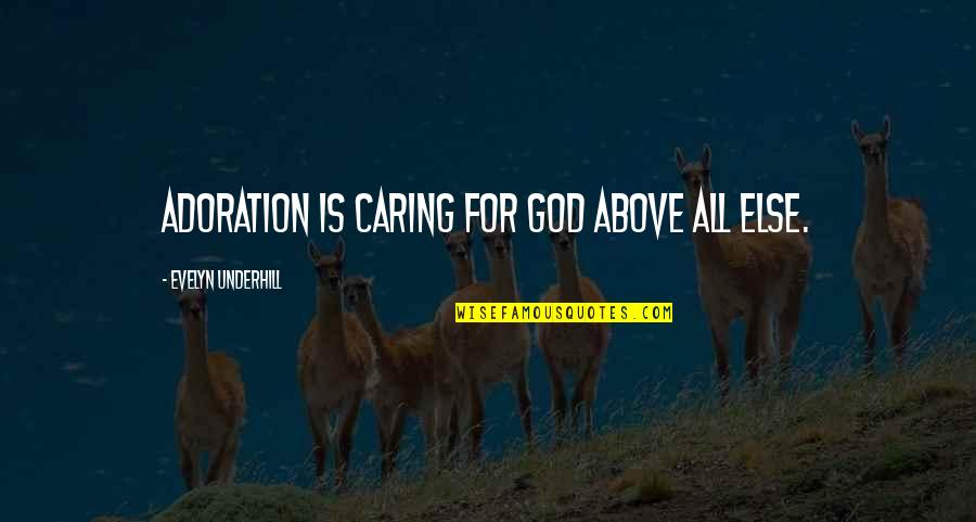 Underhill Quotes By Evelyn Underhill: Adoration is caring for God above all else.