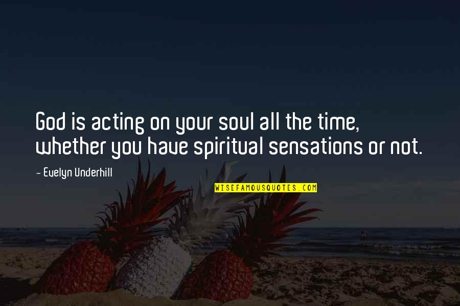 Underhill Quotes By Evelyn Underhill: God is acting on your soul all the