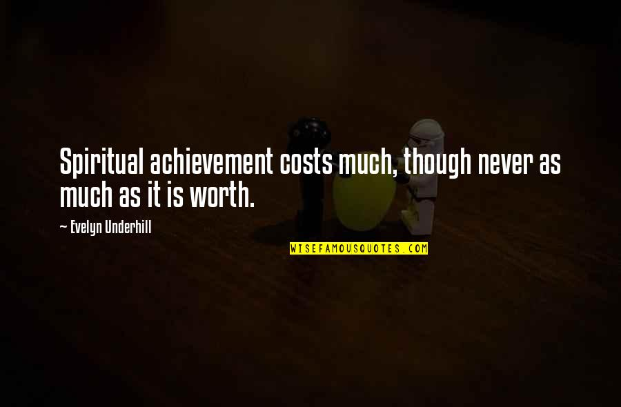 Underhill Quotes By Evelyn Underhill: Spiritual achievement costs much, though never as much