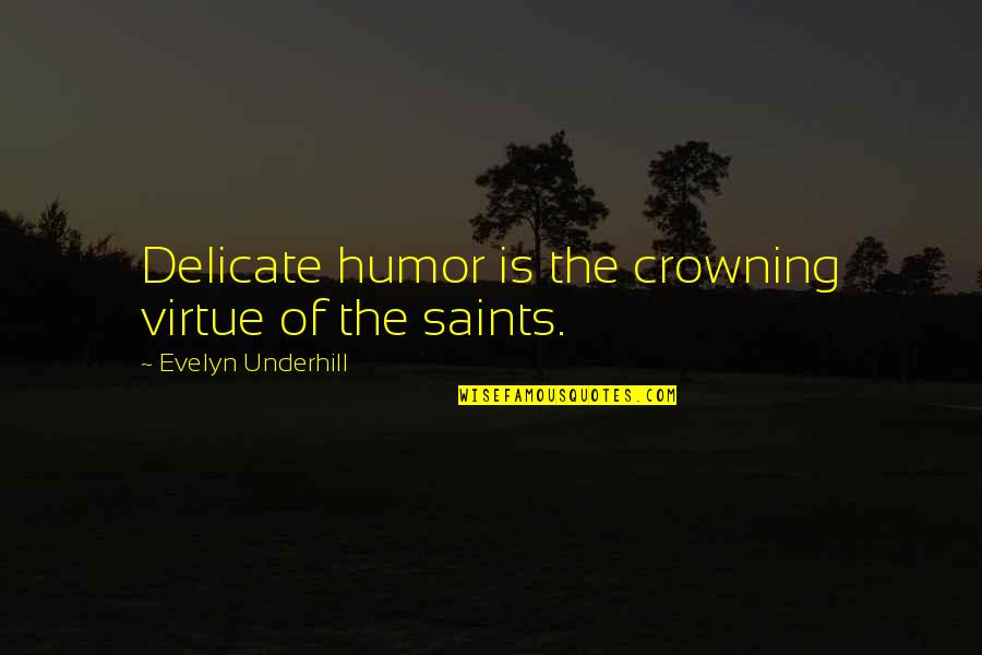 Underhill Quotes By Evelyn Underhill: Delicate humor is the crowning virtue of the