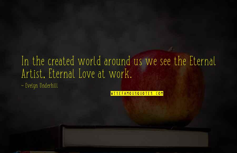Underhill Quotes By Evelyn Underhill: In the created world around us we see