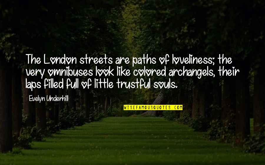 Underhill Quotes By Evelyn Underhill: The London streets are paths of loveliness; the