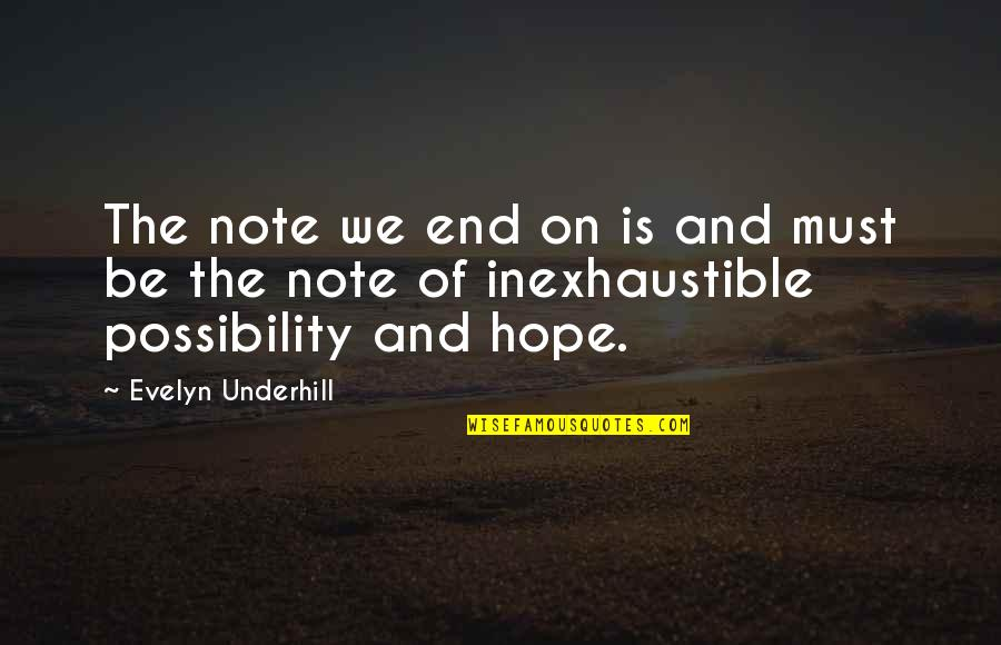 Underhill Quotes By Evelyn Underhill: The note we end on is and must