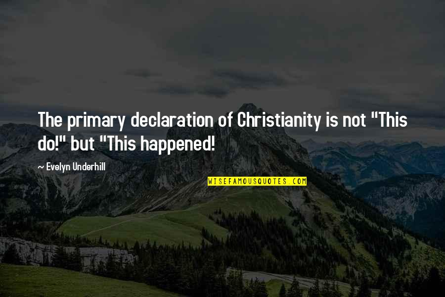 """Underhill Quotes By Evelyn Underhill: The primary declaration of Christianity is not """"This"""