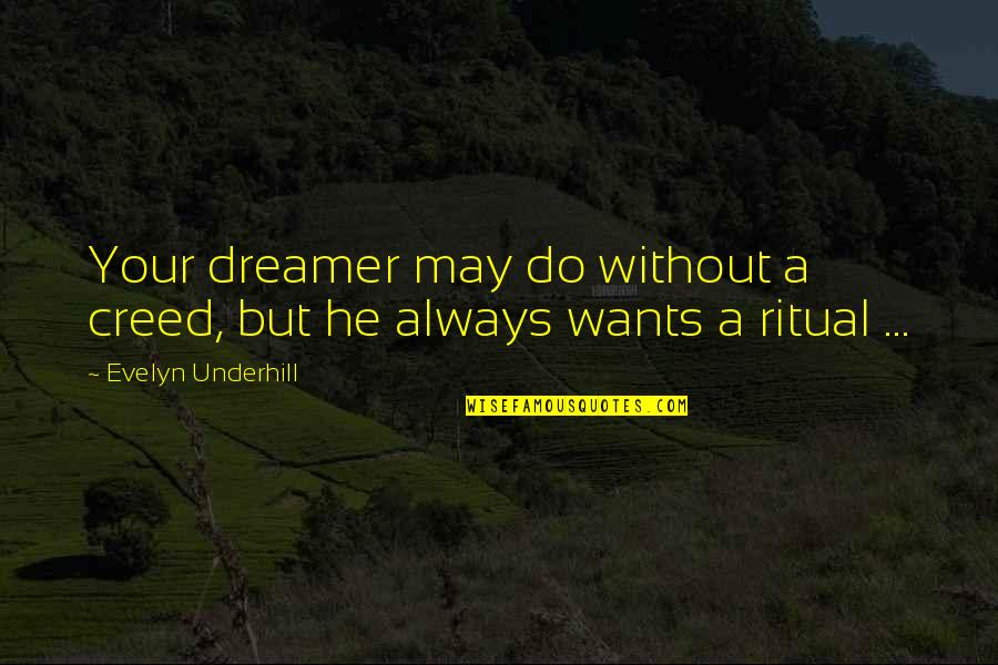 Underhill Quotes By Evelyn Underhill: Your dreamer may do without a creed, but