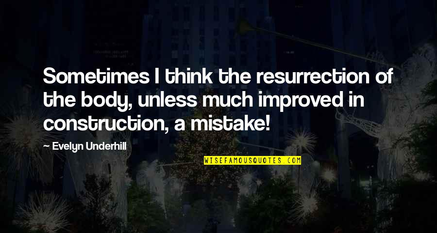 Underhill Quotes By Evelyn Underhill: Sometimes I think the resurrection of the body,