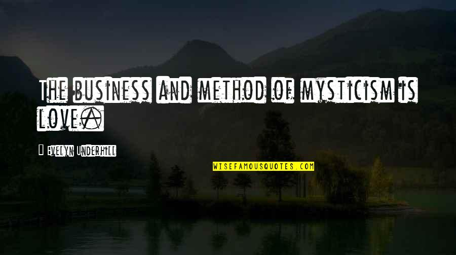 Underhill Quotes By Evelyn Underhill: The business and method of mysticism is love.
