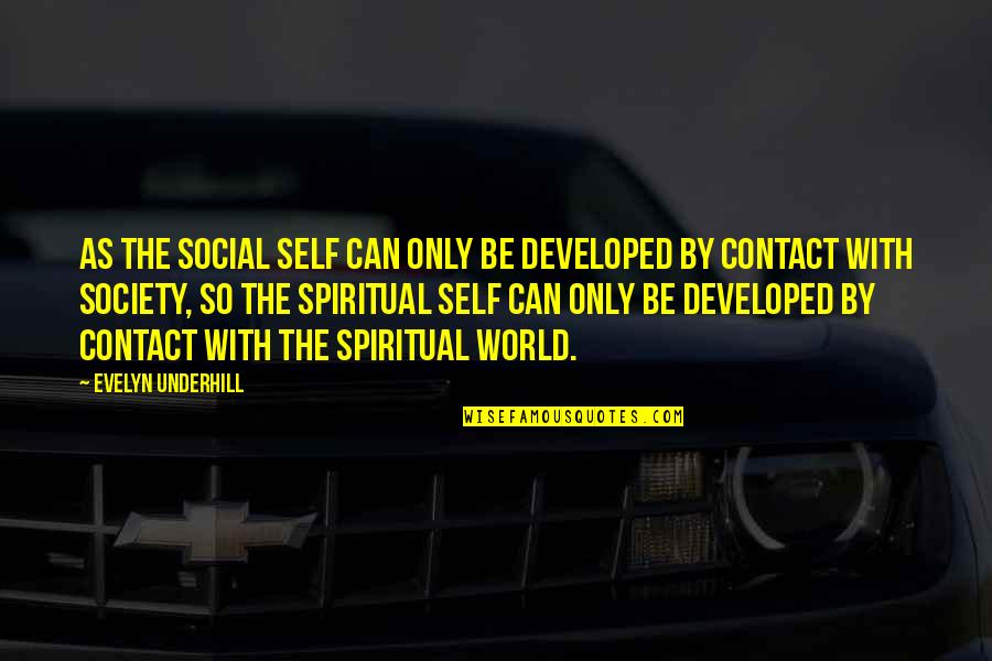 Underhill Quotes By Evelyn Underhill: As the social self can only be developed
