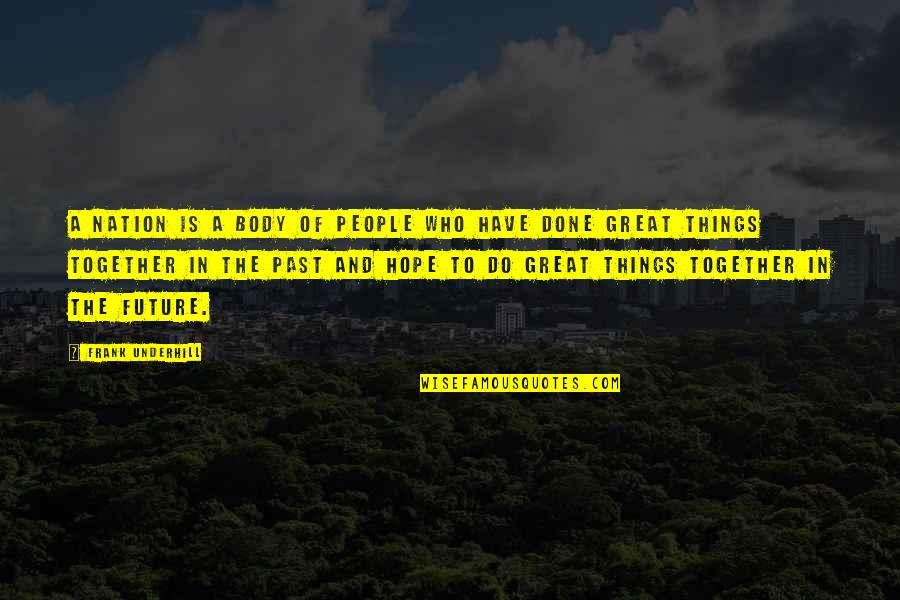 Underhill Quotes By Frank Underhill: A nation is a body of people who