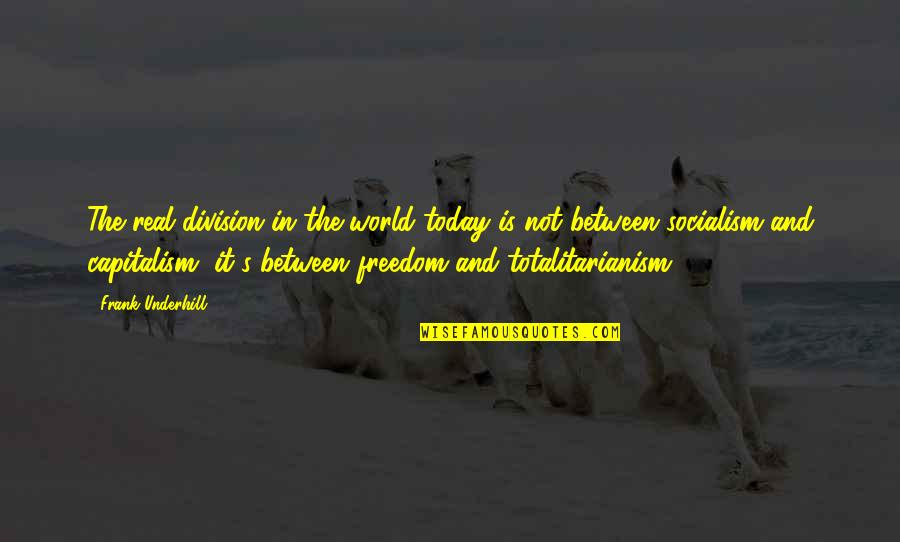 Underhill Quotes By Frank Underhill: The real division in the world today is