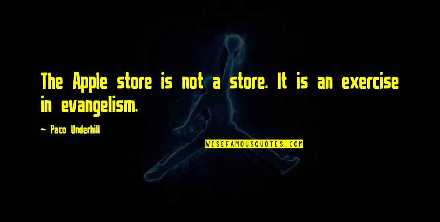 Underhill Quotes By Paco Underhill: The Apple store is not a store. It