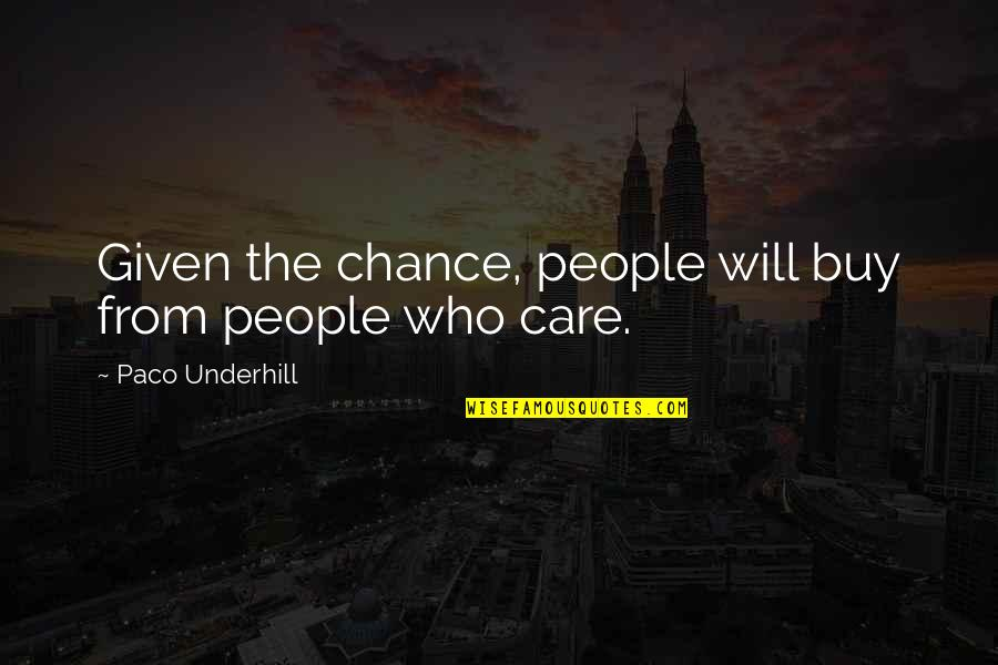 Underhill Quotes By Paco Underhill: Given the chance, people will buy from people