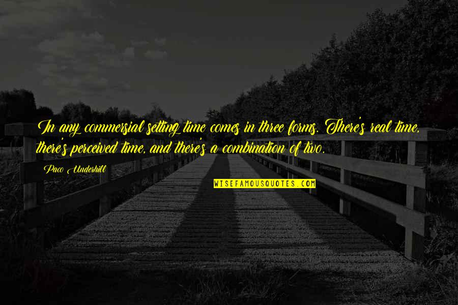 Underhill Quotes By Paco Underhill: In any commersial setting time comes in three