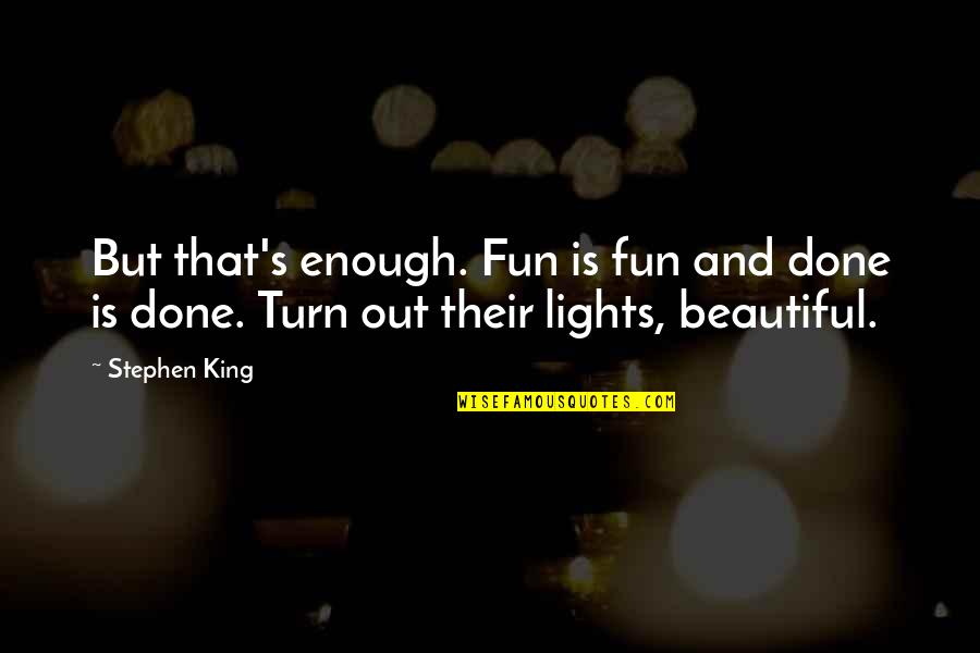 Underhill Quotes By Stephen King: But that's enough. Fun is fun and done