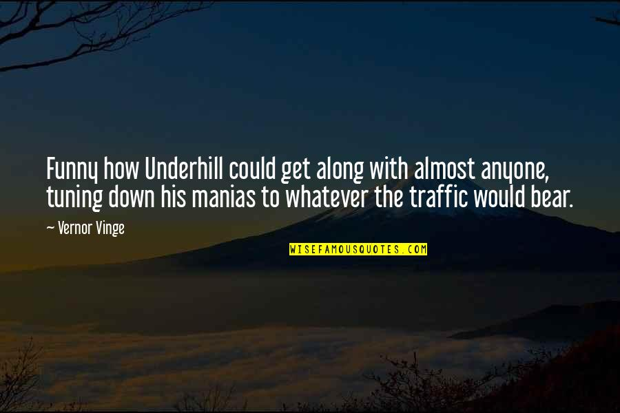 Underhill Quotes By Vernor Vinge: Funny how Underhill could get along with almost