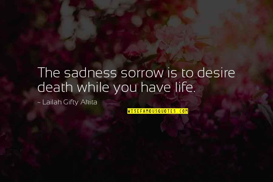 Underloved Quotes By Lailah Gifty Akita: The sadness sorrow is to desire death while