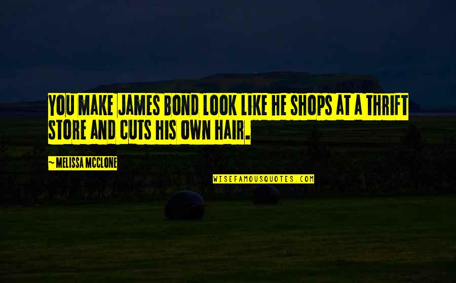 Underloved Quotes By Melissa McClone: You make James Bond look like he shops