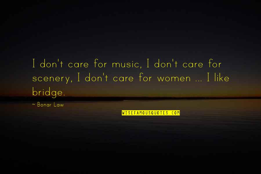 Undermining Yourself Quotes By Bonar Law: I don't care for music, I don't care