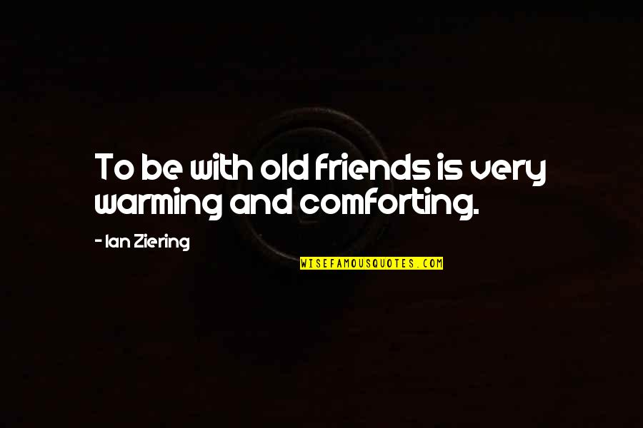 Undermining Yourself Quotes By Ian Ziering: To be with old friends is very warming