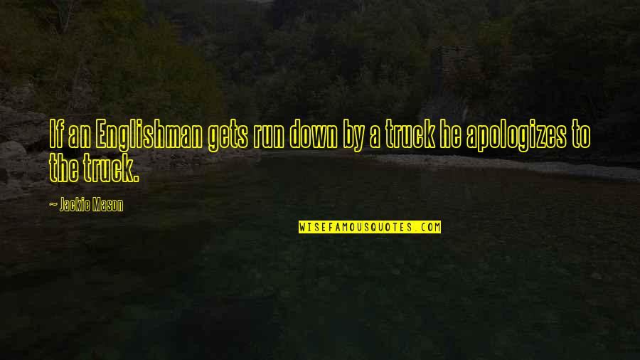 Undermining Yourself Quotes By Jackie Mason: If an Englishman gets run down by a