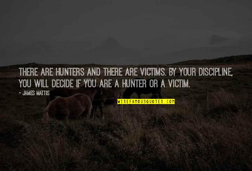 Undermining Yourself Quotes By James Mattis: There are hunters and there are victims. By