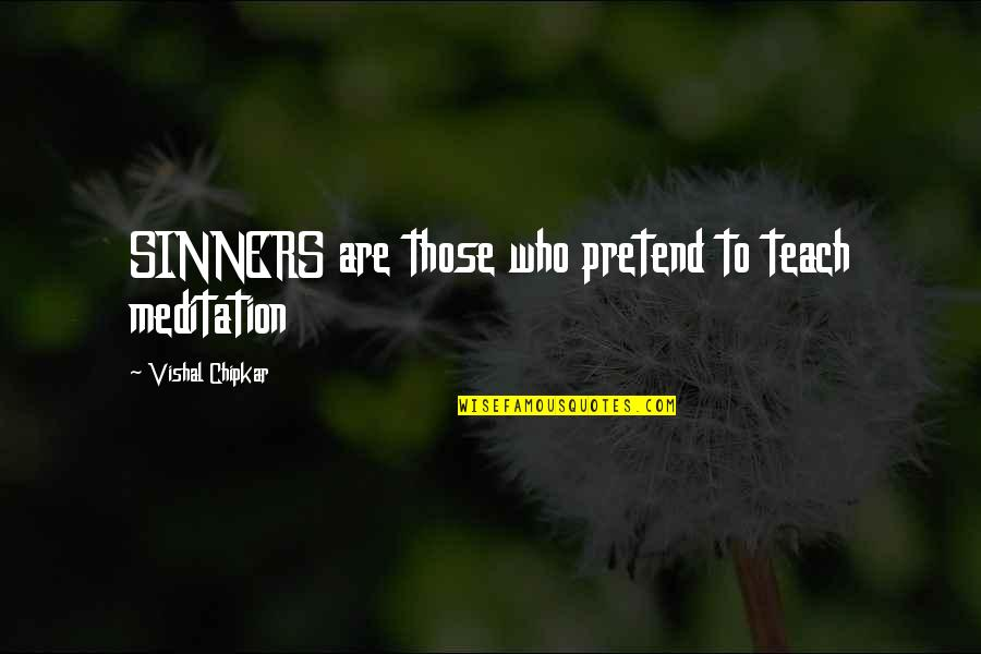 Undermining Yourself Quotes By Vishal Chipkar: SINNERS are those who pretend to teach meditation