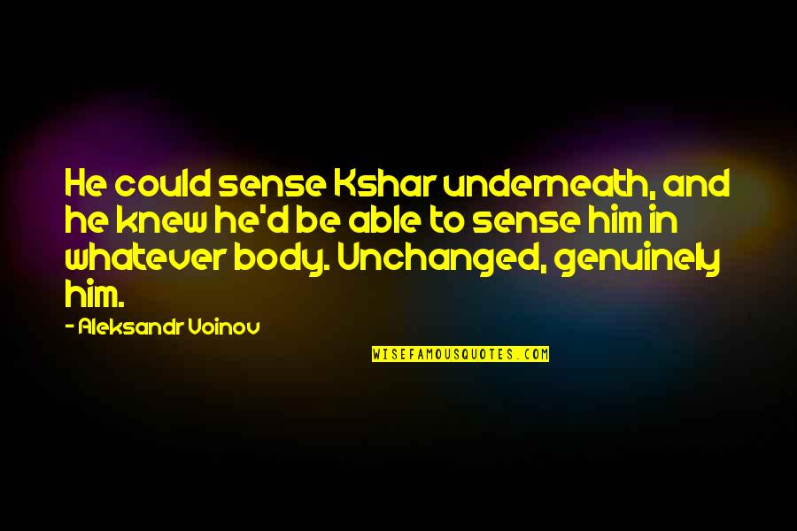 Underneath Quotes By Aleksandr Voinov: He could sense Kshar underneath, and he knew