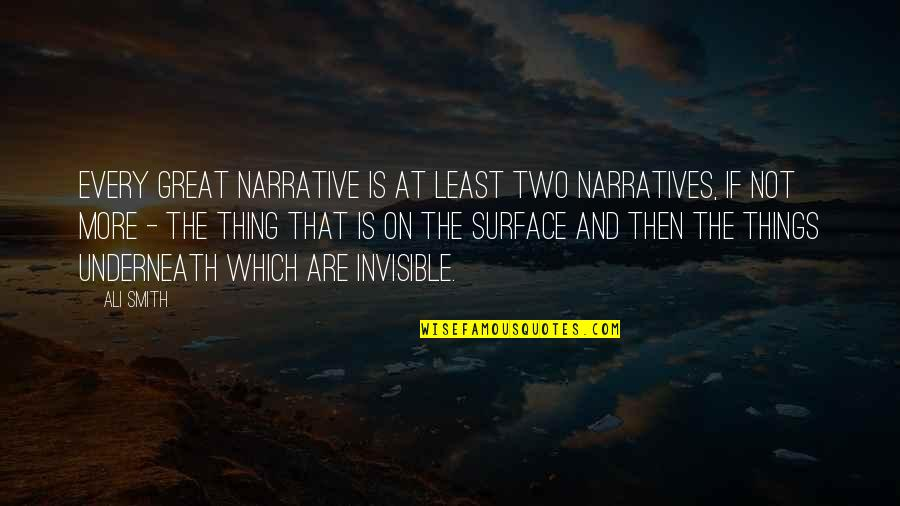 Underneath Quotes By Ali Smith: Every great narrative is at least two narratives,