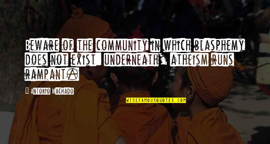 Underneath Quotes By Antonio Machado: Beware of the community in which blasphemy does