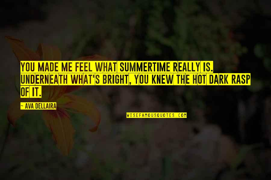 Underneath Quotes By Ava Dellaira: You made me feel what summertime really is.